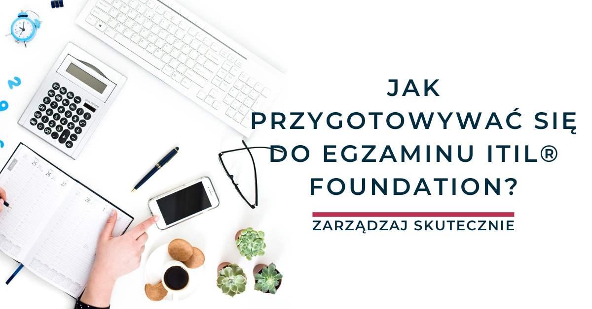 Jak przygotowywać się do egzaminu ITIL® Foundation?