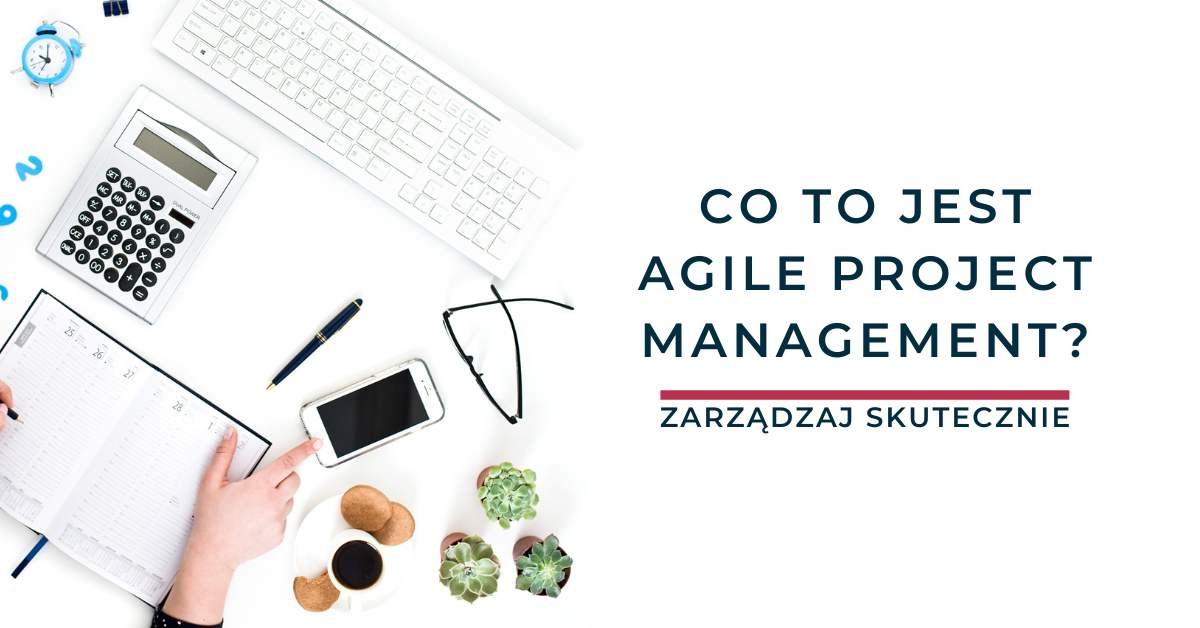 Co to jest Agile Project Management?