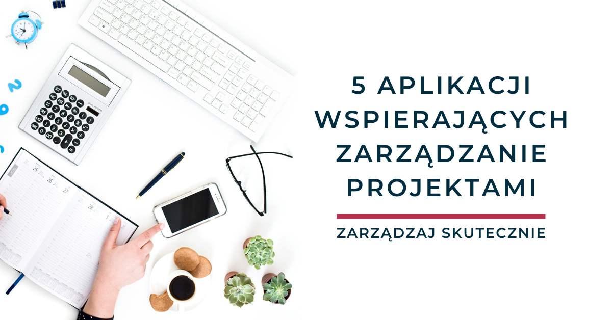 5 aplikacji wspierających zarządzanie projektami