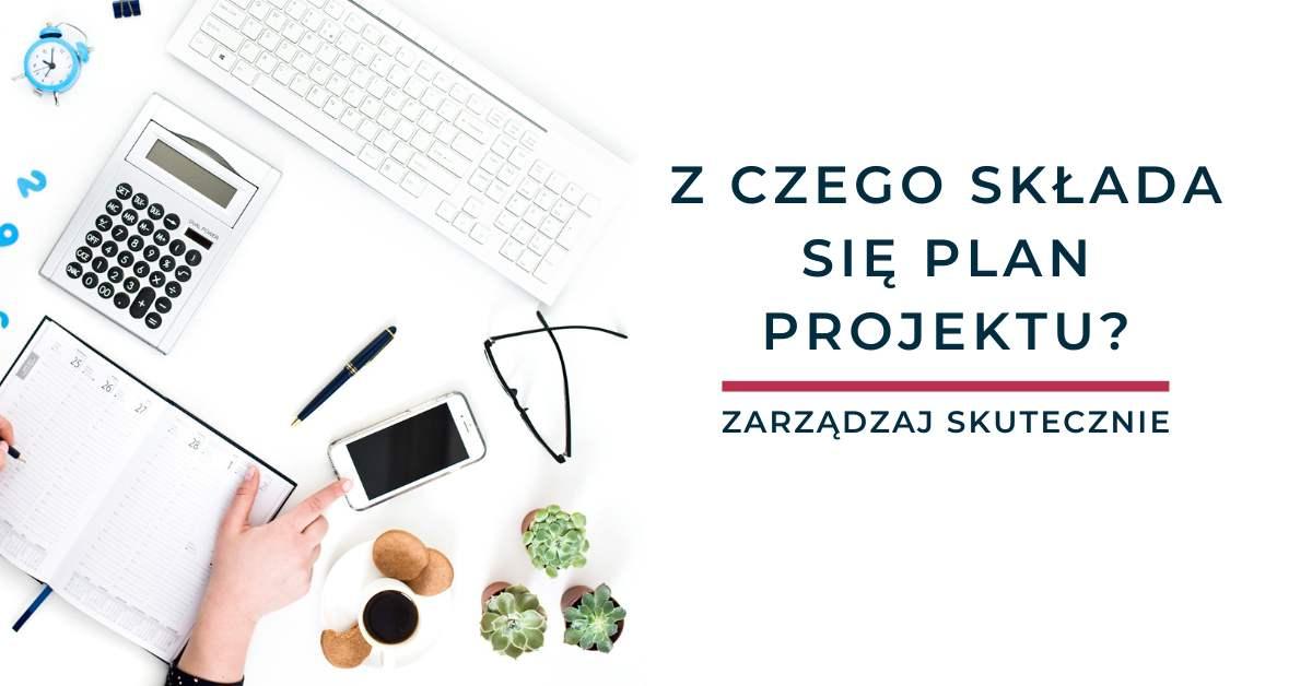 Z czego składa się plan projektu?