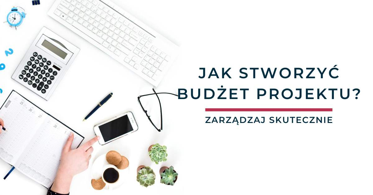 Jak stworzyć budżet projektu?