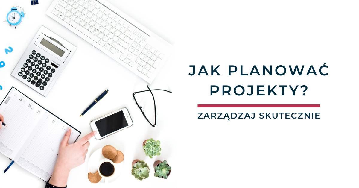 Jak planować projekty?