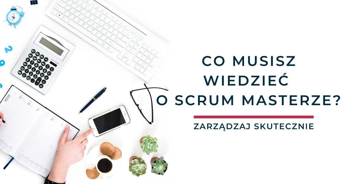 Co musisz wiedzieć o Scrum Masterze?