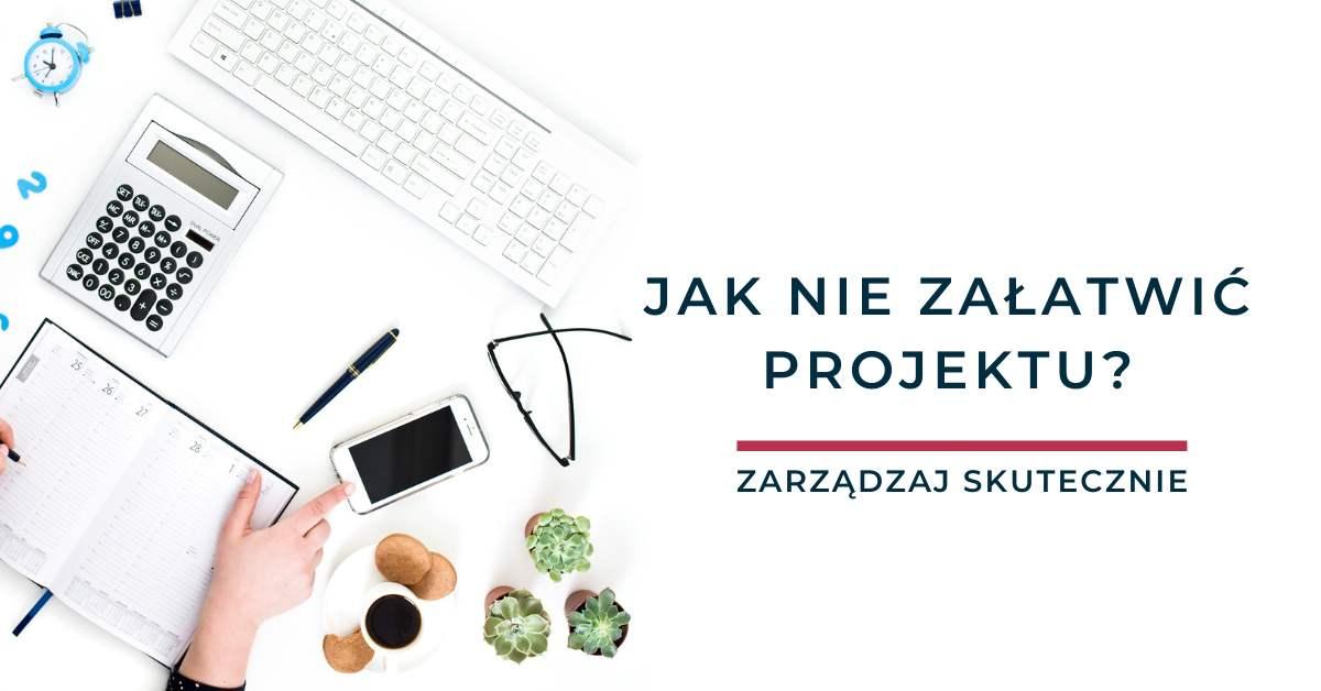 Jak nie załatwić projektu?