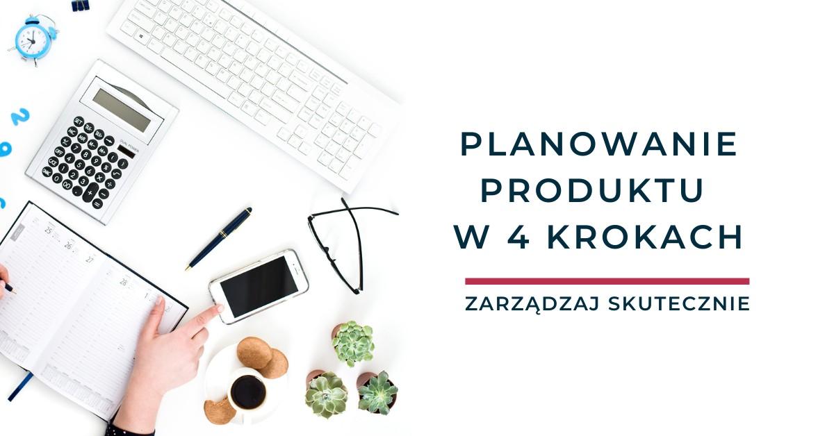 Planowanie produktu w 4 krokach